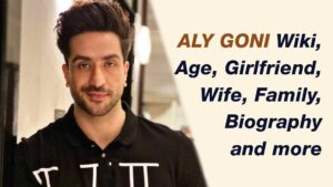 Aly Goni Wiki, Aly Goni Age, Aly Goni Girlfriend, Aly Goni Wife, Aly Goni Family, Aly Goni Personal imformation Aly Goni Biography About Aly Goni Aly Goni in english biography
