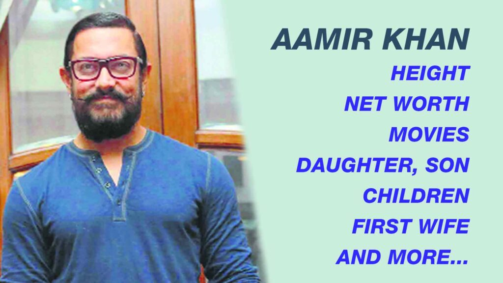 Aamir khan height, net worth, movies, daughter, son, children, first wife, height in ft